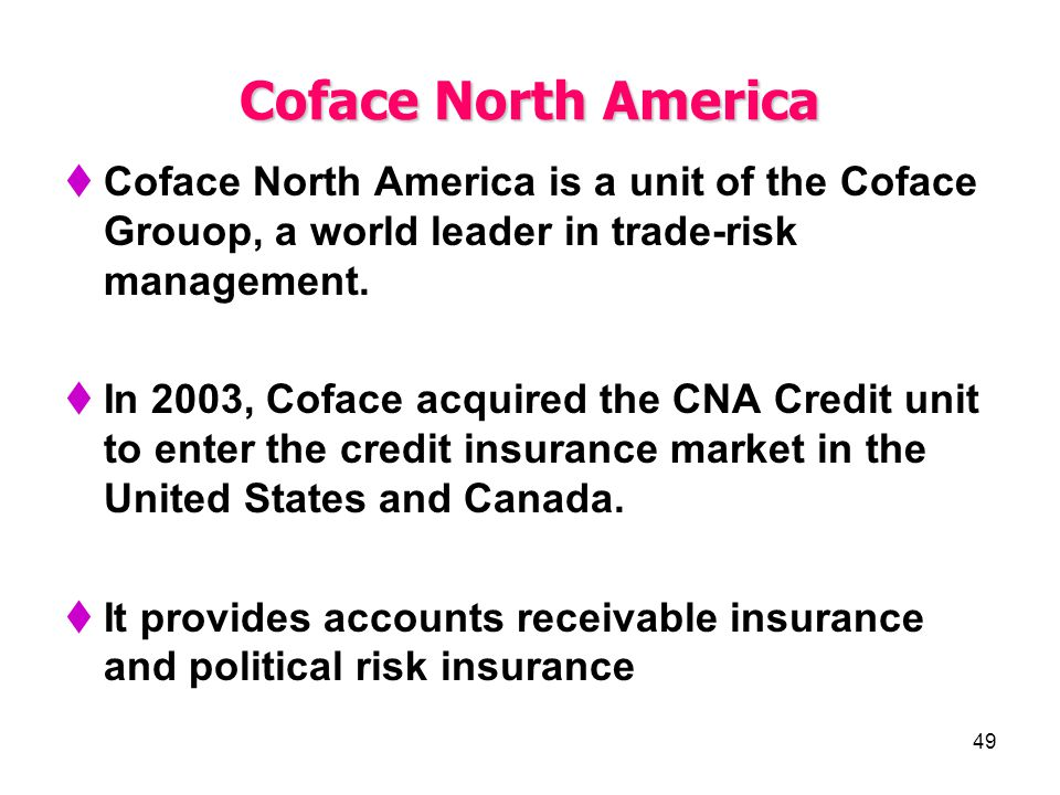 Coface North America Coface North America is a unit of the Coface Grouop, a world leader in trade-risk management.
