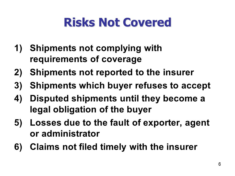 Risks Not Covered Shipments not complying with requirements of coverage. Shipments not reported to the insurer.