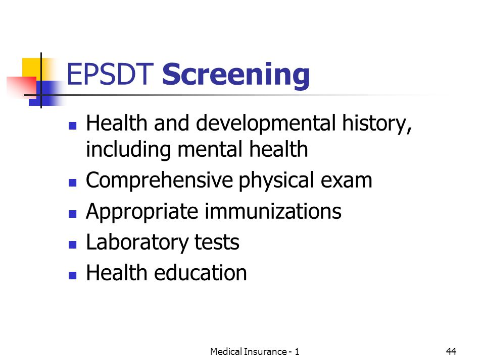 EPSDT Screening Health and developmental history, including mental health. Comprehensive physical exam.