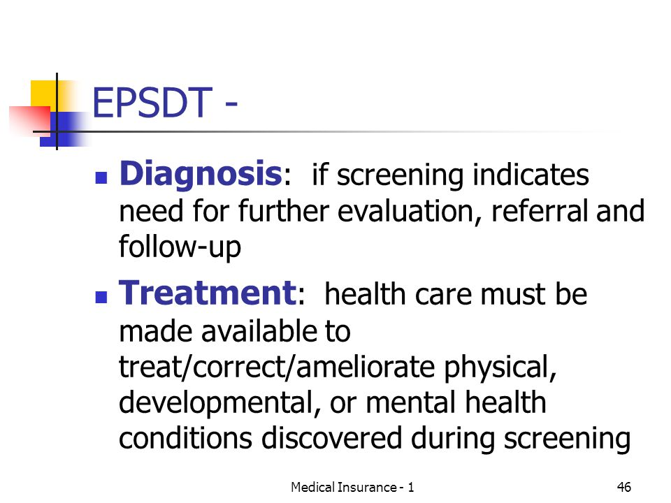 EPSDT - Diagnosis: if screening indicates need for further evaluation, referral and follow-up.