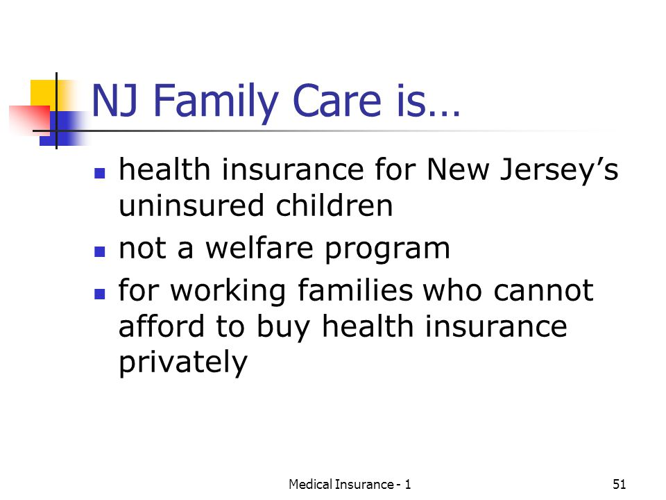NJ Family Care is… health insurance for New Jersey's uninsured children. not a welfare program.
