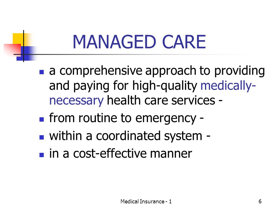 MANAGED CARE a comprehensive approach to providing and paying for high-quality medically-necessary health care services -