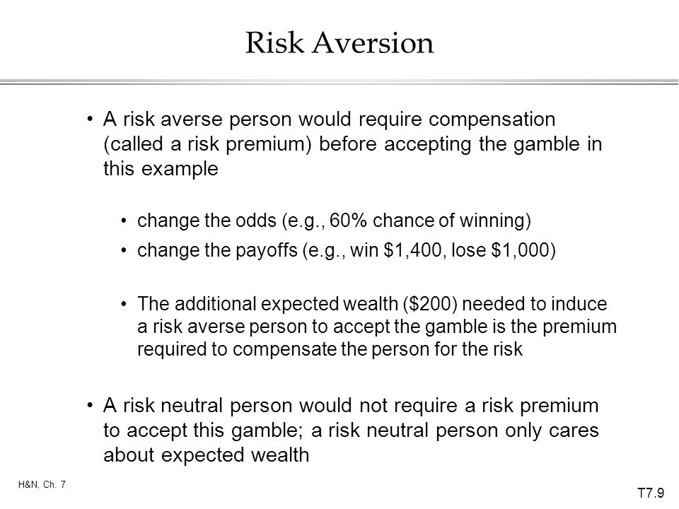 Risk Aversion A risk averse person would require compensation (called a risk premium) before accepting the gamble in this example.