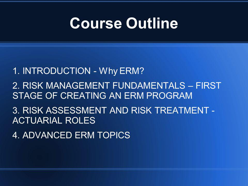 Course Outline 1. INTRODUCTION - Why ERM