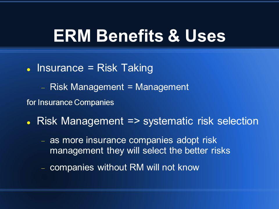 ERM Benefits & Uses Insurance = Risk Taking