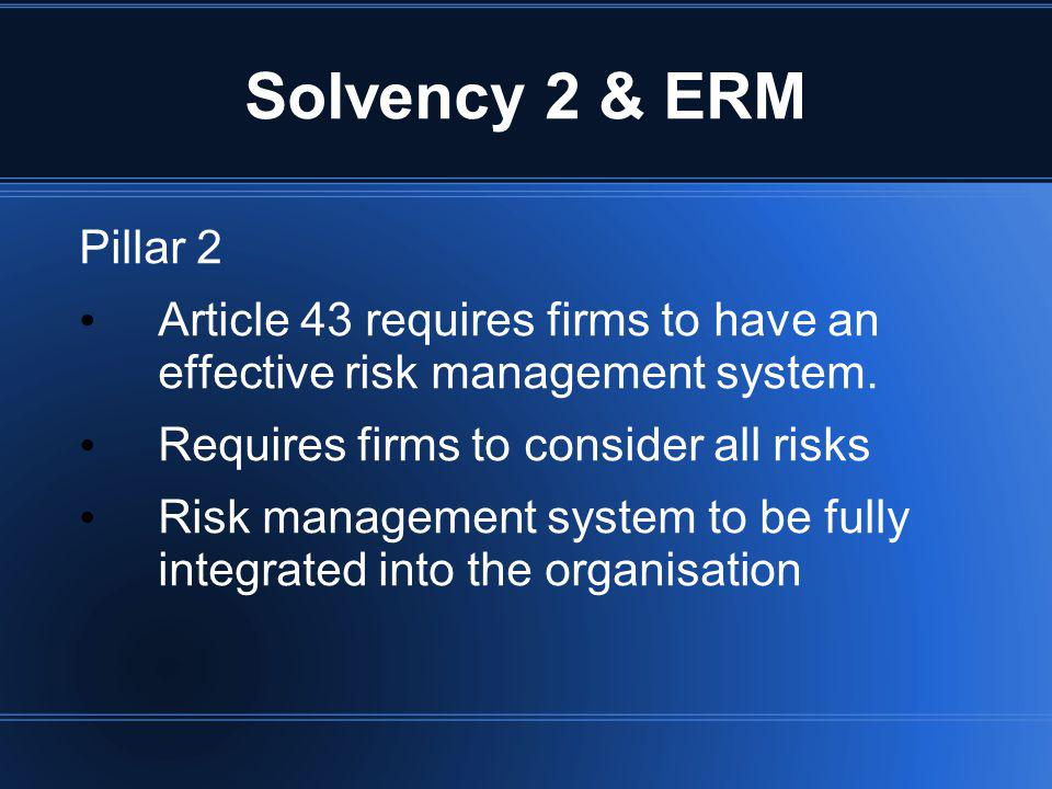 Solvency 2 & ERM Pillar 2. Article 43 requires firms to have an effective risk management system.