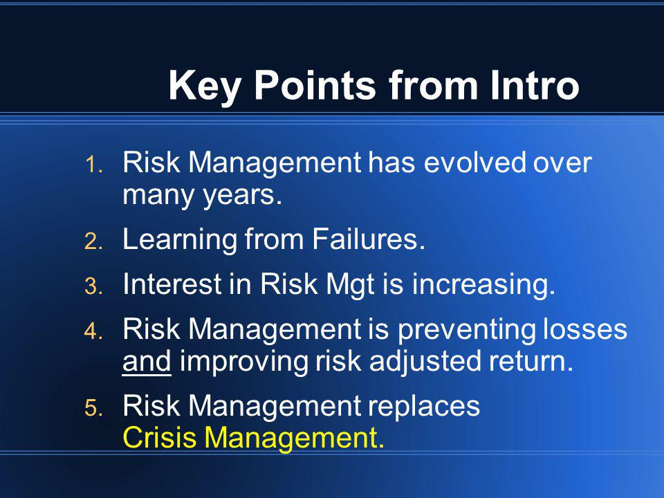 Key Points from Intro Risk Management has evolved over many years.