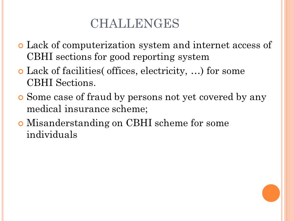 CHALLENGES Lack of computerization system and internet access of CBHI sections for good reporting system.