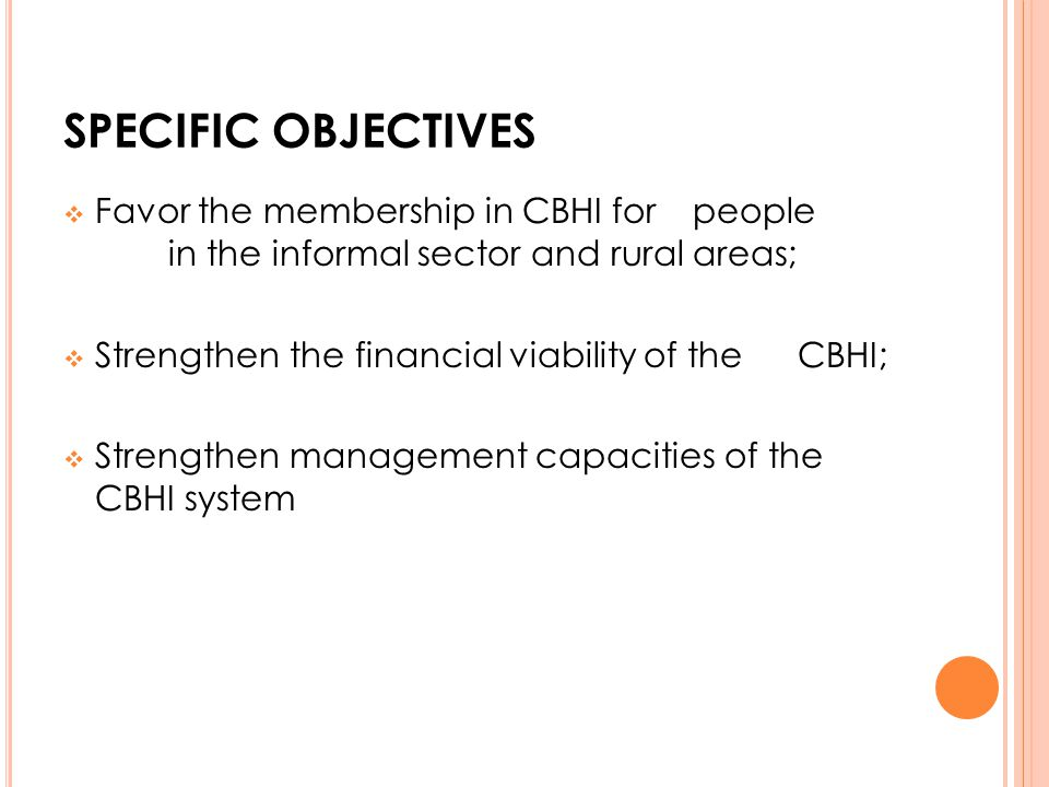 SPECIFIC OBJECTIVES Favor the membership in CBHI for people in the informal sector and rural areas;