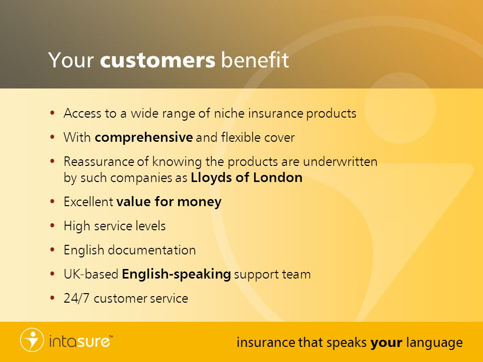 Your customers benefit