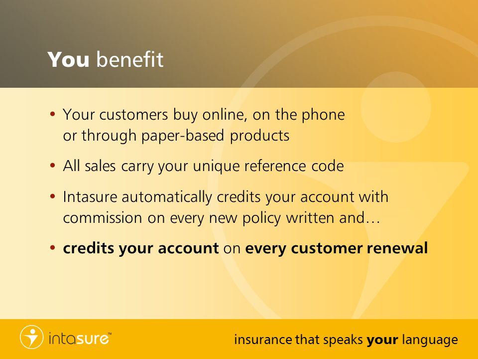 You benefit Your customers buy online, on the phone or through paper-based products. All sales carry your unique reference code.