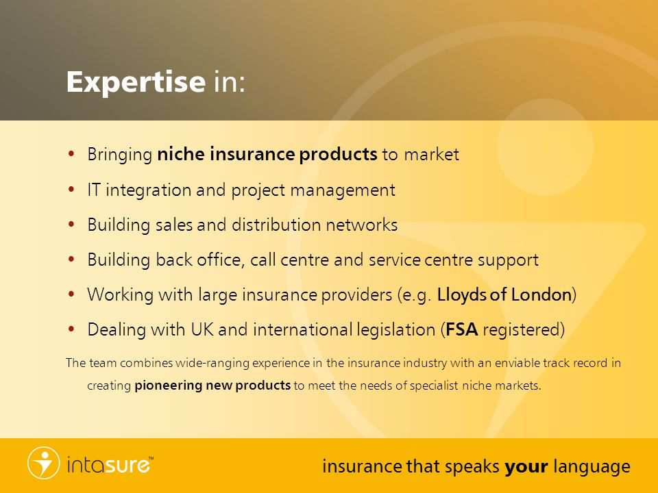 Expertise in: Bringing niche insurance products to market