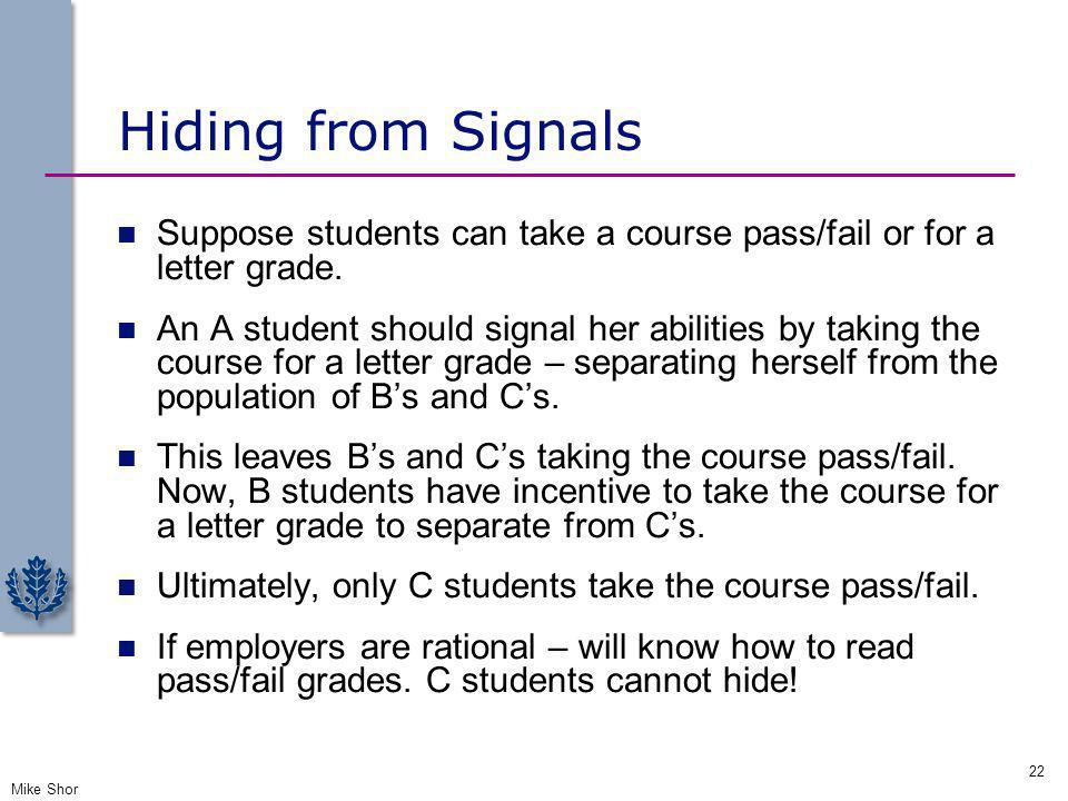 Hiding from Signals Suppose students can take a course pass/fail or for a letter grade.