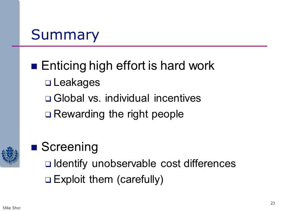 Summary Enticing high effort is hard work Screening Leakages