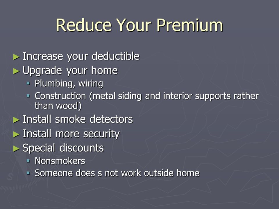 Reduce Your Premium Increase your deductible Upgrade your home