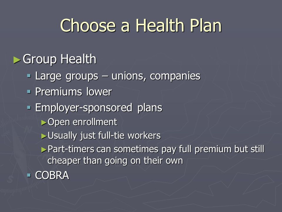 Choose a Health Plan Group Health Large groups – unions, companies