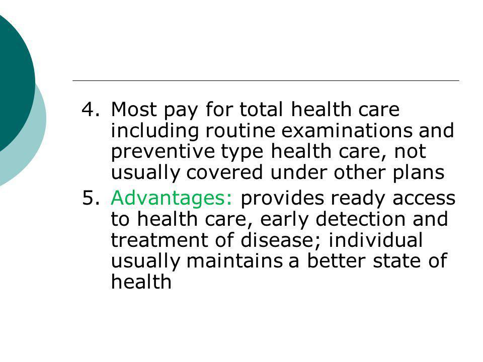 4. Most pay for total health care including routine examinations and preventive type health care, not usually covered under other plans