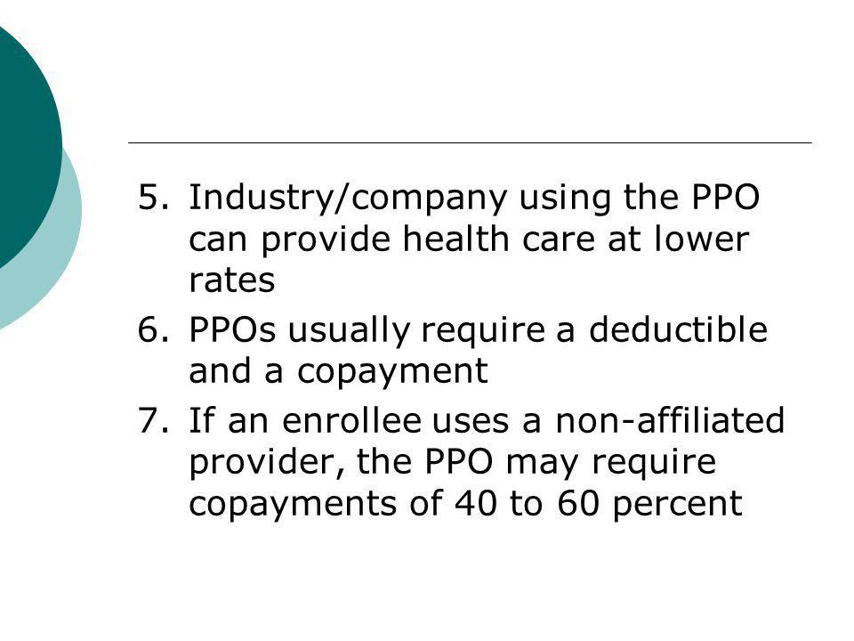5. Industry/company using the PPO can provide health care at lower rates 6.