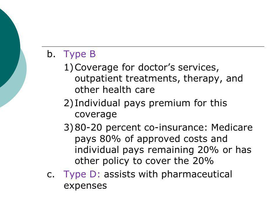 b. Type B 1) Coverage for doctor's services, outpatient treatments, therapy, and other health care.