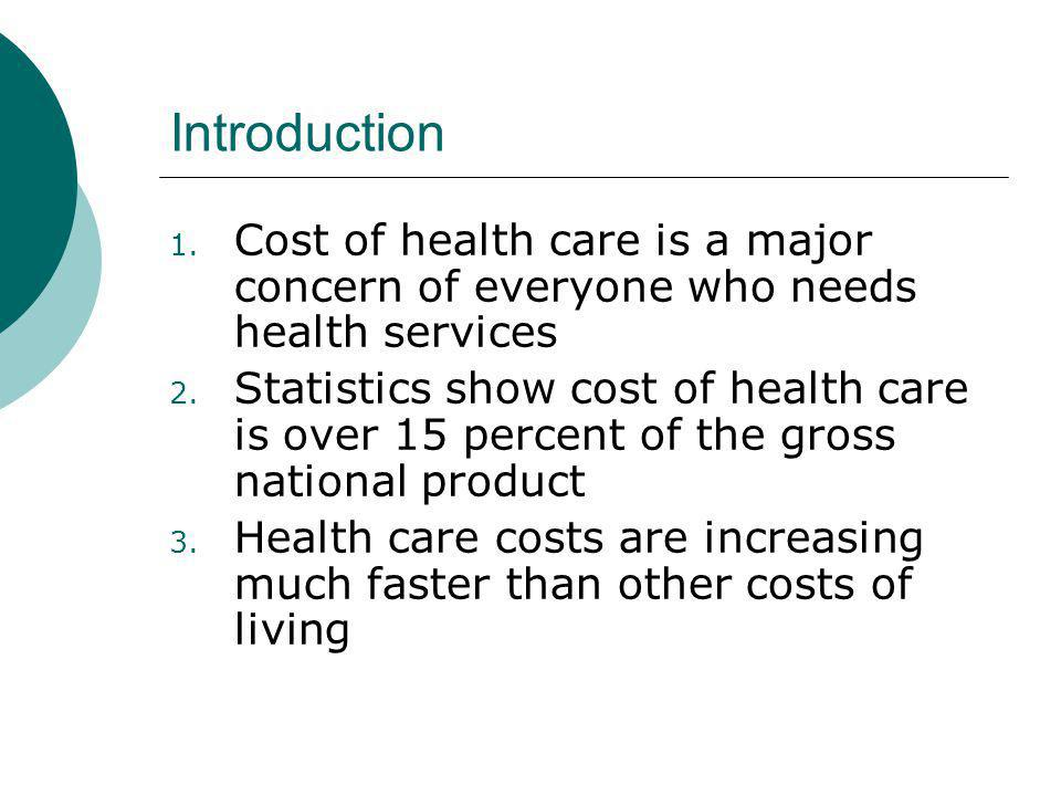 Introduction Cost of health care is a major concern of everyone who needs health services.
