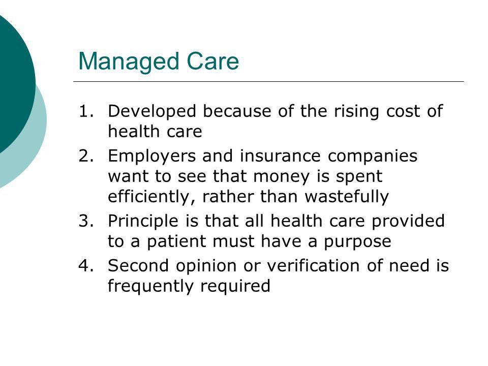 Managed Care 1. Developed because of the rising cost of health care