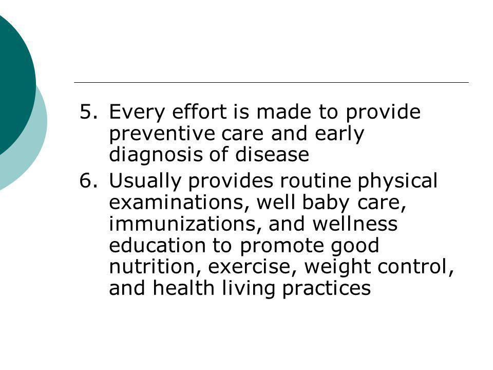5. Every effort is made to provide preventive care and early diagnosis of disease