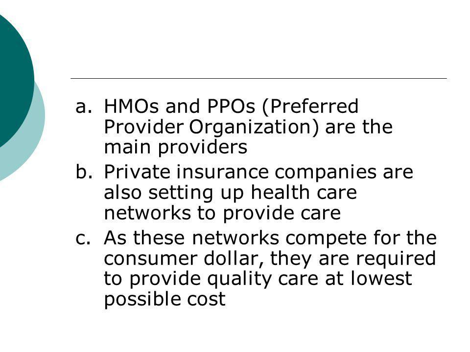 a. HMOs and PPOs (Preferred Provider Organization) are the main providers