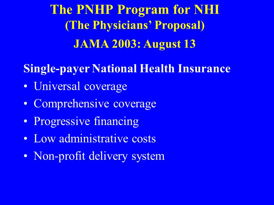 The PNHP Program for NHI (The Physicians' Proposal) JAMA 2003: August 13