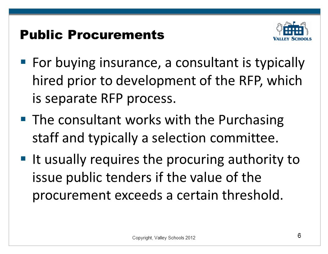 Public Procurements For buying insurance, a consultant is typically hired prior to development of the RFP, which is separate RFP process.