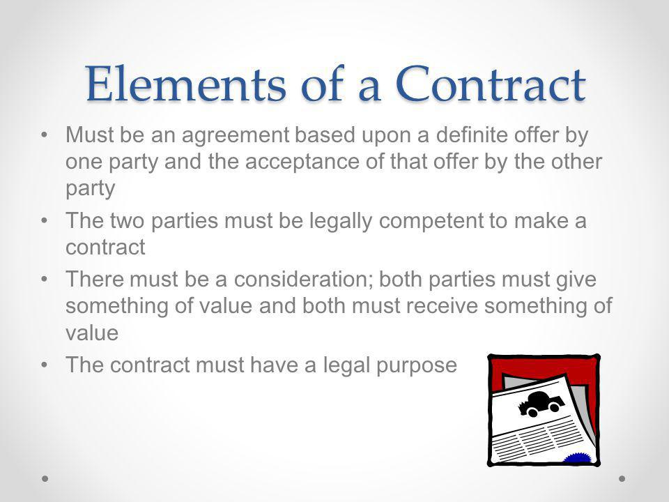 Elements of a Contract Must be an agreement based upon a definite offer by one party and the acceptance of that offer by the other party.