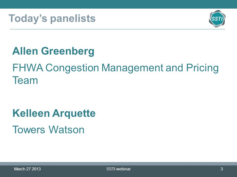Today's panelists Allen Greenberg FHWA Congestion Management and Pricing Team Kelleen Arquette Towers Watson