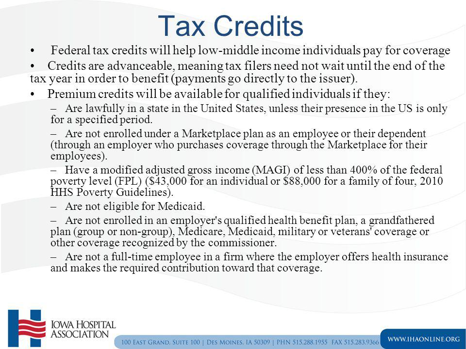 Tax Credits Federal tax credits will help low-middle income individuals pay for coverage.
