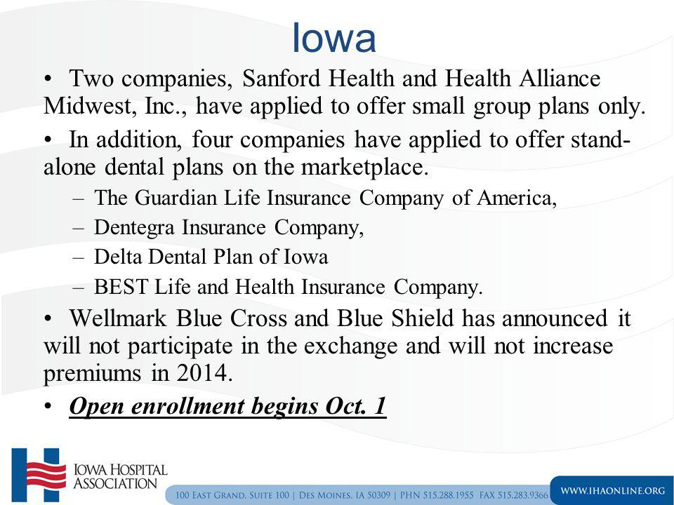Iowa Two companies, Sanford Health and Health Alliance Midwest, Inc., have applied to offer small group plans only.