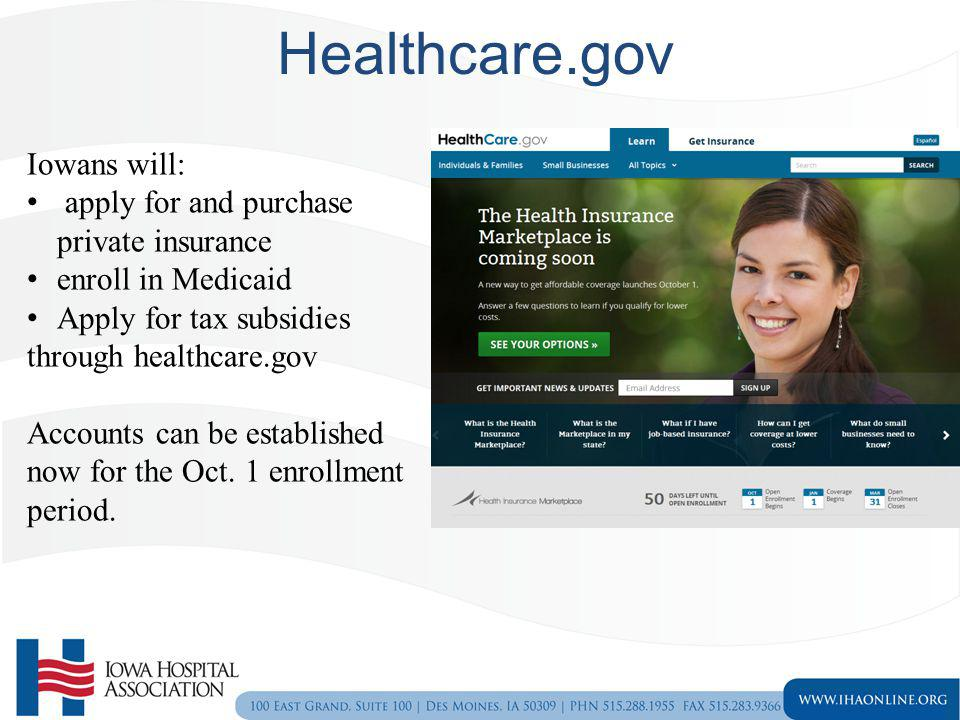 Healthcare.gov Iowans will: apply for and purchase private insurance