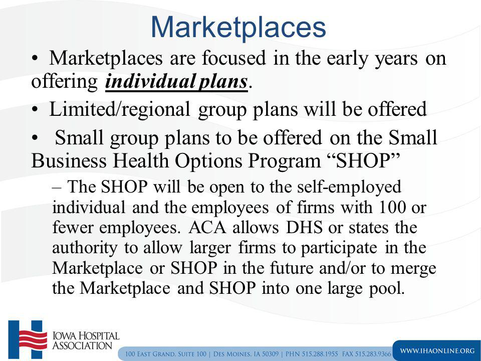 Marketplaces Marketplaces are focused in the early years on offering individual plans. Limited/regional group plans will be offered.