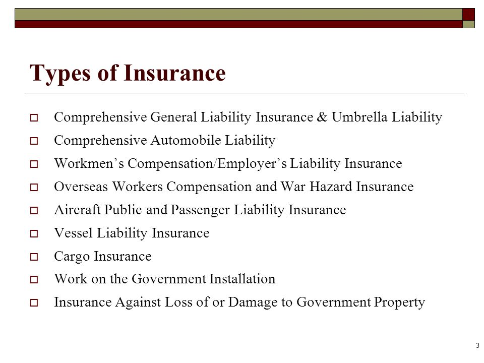 Types of Insurance Comprehensive General Liability Insurance & Umbrella Liability. Comprehensive Automobile Liability.