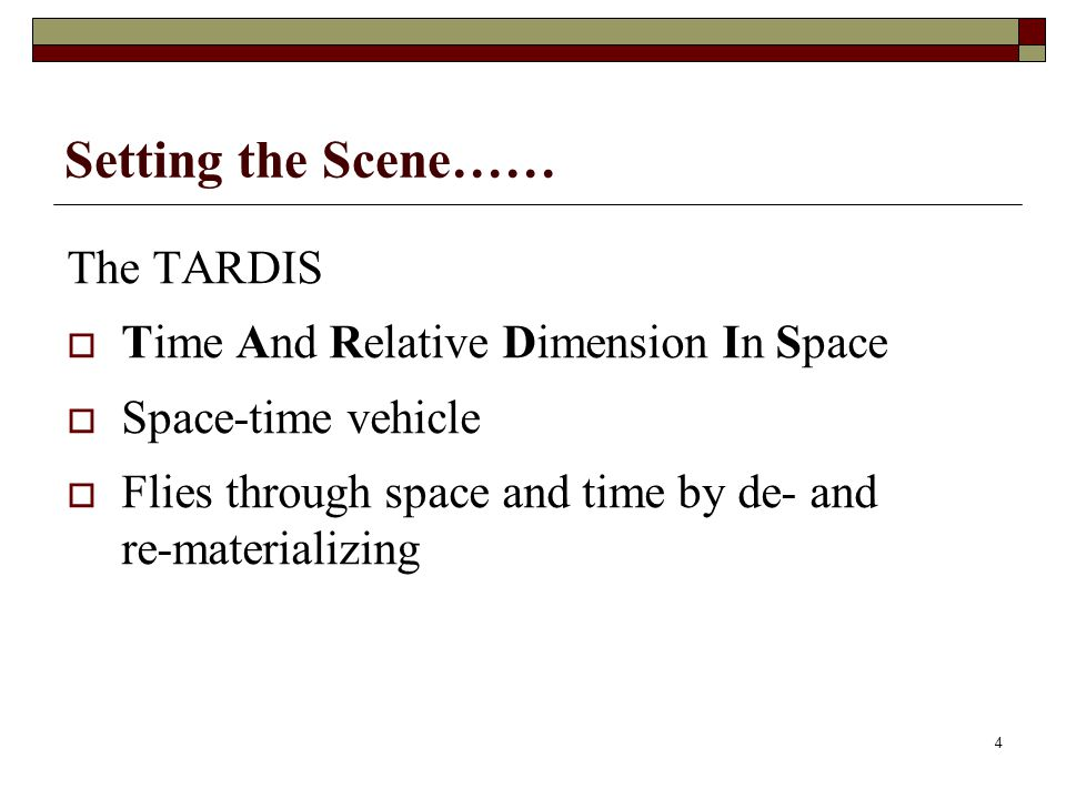 Setting the Scene…… The TARDIS Time And Relative Dimension In Space