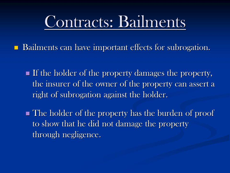 Contracts: Bailments Bailments can have important effects for subrogation.