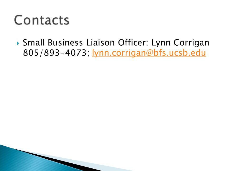 Contacts Small Business Liaison Officer: Lynn Corrigan 805/893-4073; lynn.corrigan@bfs.ucsb.edu.