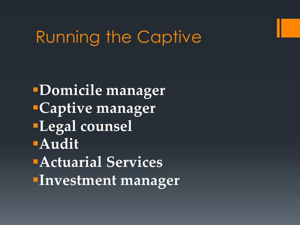 Running the Captive Domicile manager Captive manager Legal counsel