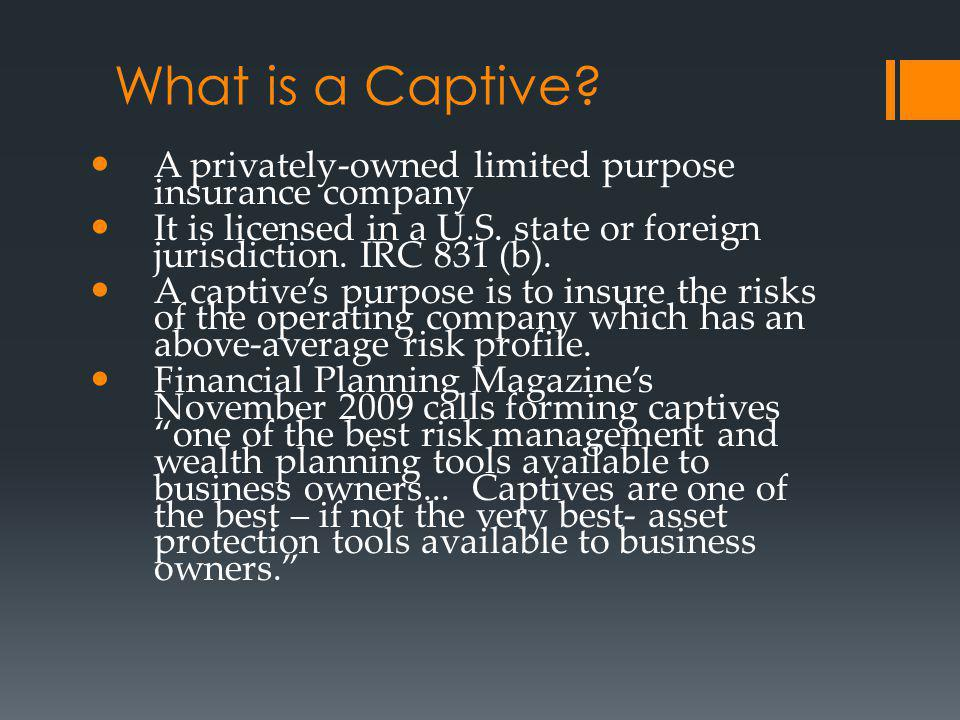 What is a Captive A privately-owned limited purpose insurance company