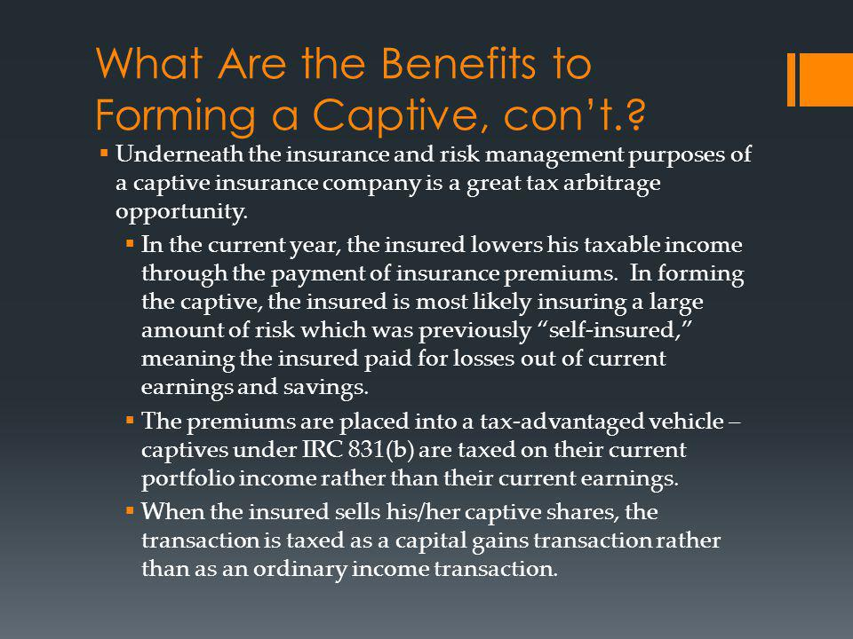 What Are the Benefits to Forming a Captive, con't.