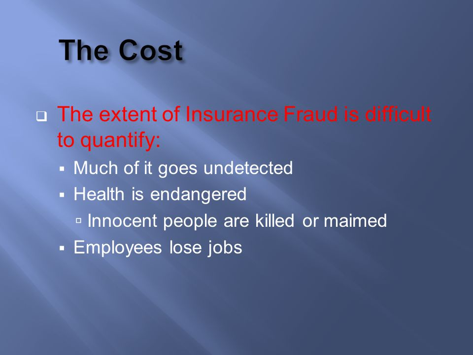 The Cost The extent of Insurance Fraud is difficult to quantify: