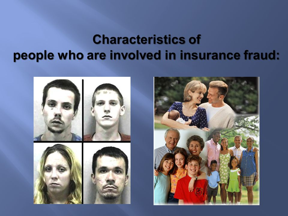 Characteristics of people who are involved in insurance fraud: