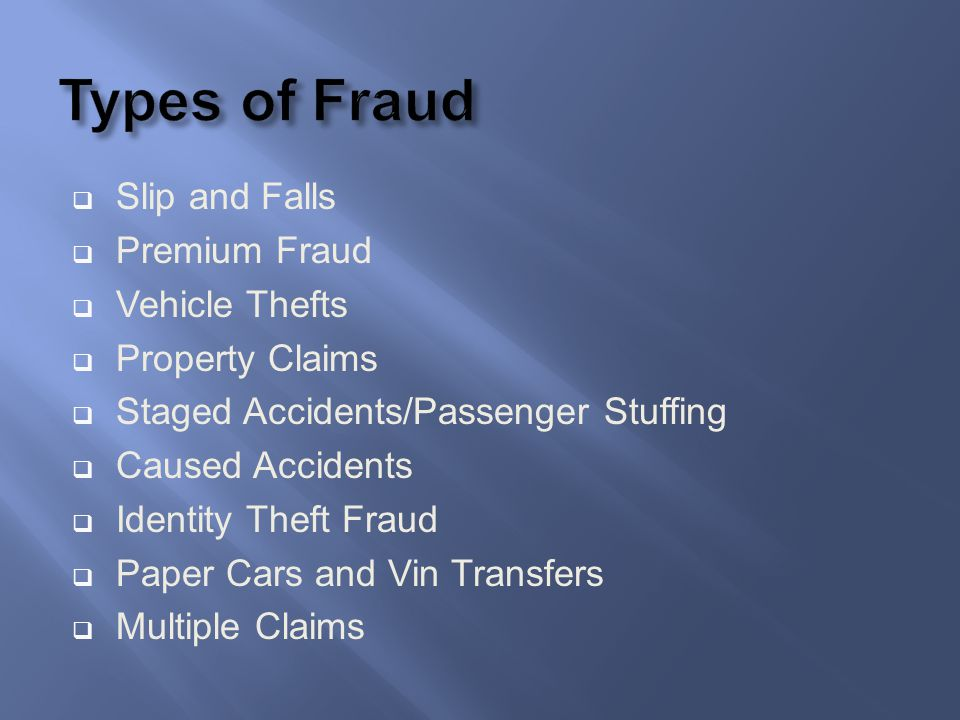 Types of Fraud Slip and Falls Premium Fraud Vehicle Thefts