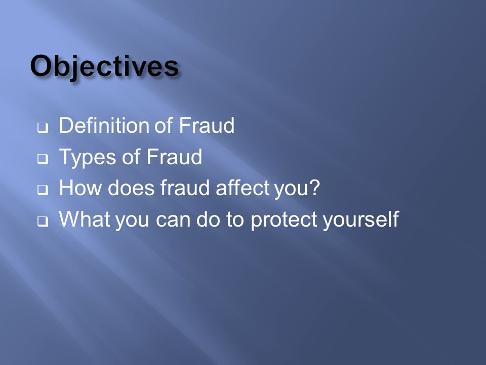 Objectives Definition of Fraud Types of Fraud