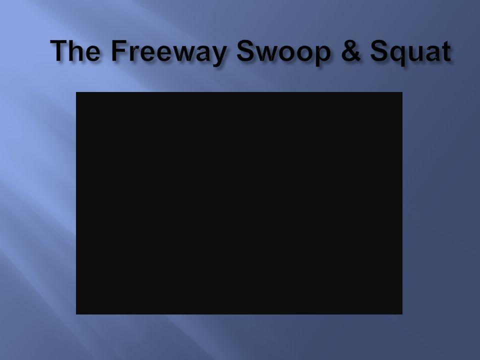 The Freeway Swoop & Squat