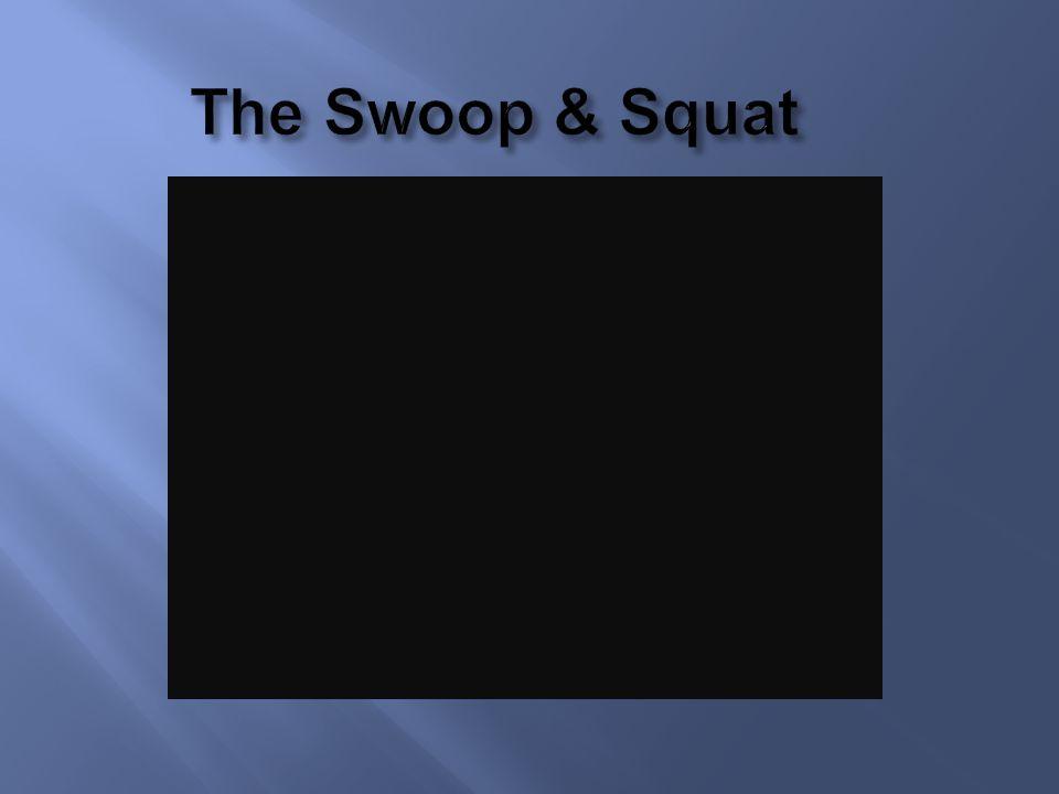 The Swoop & Squat
