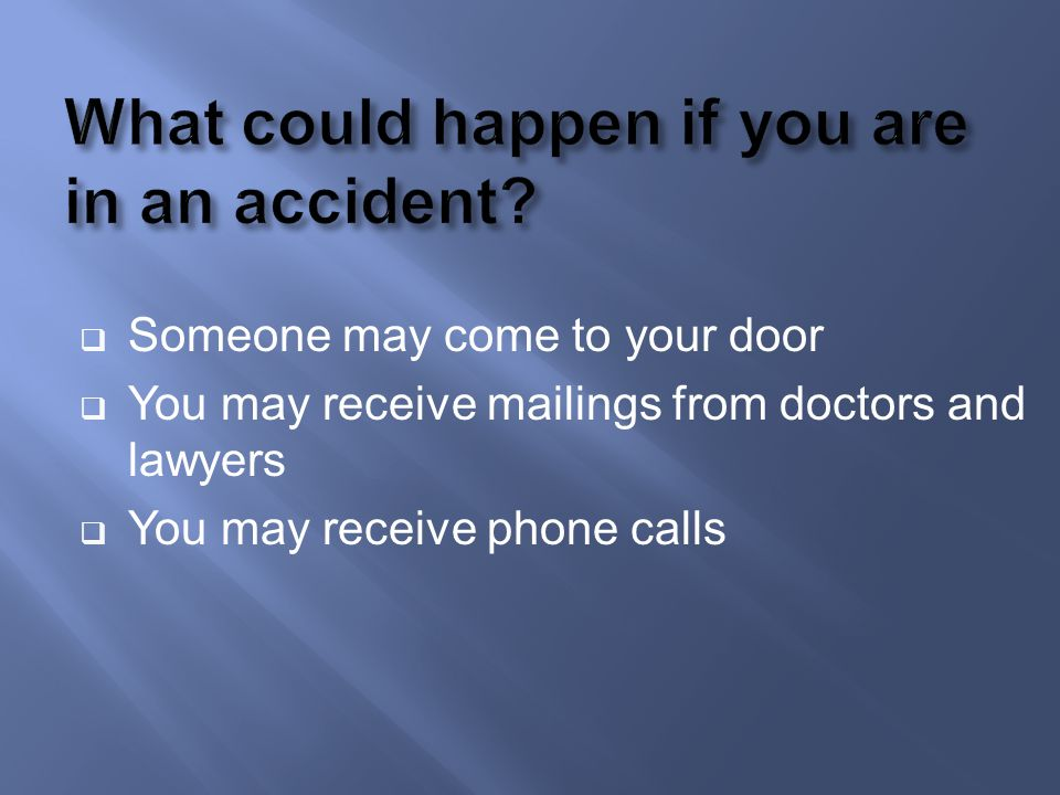 What could happen if you are in an accident