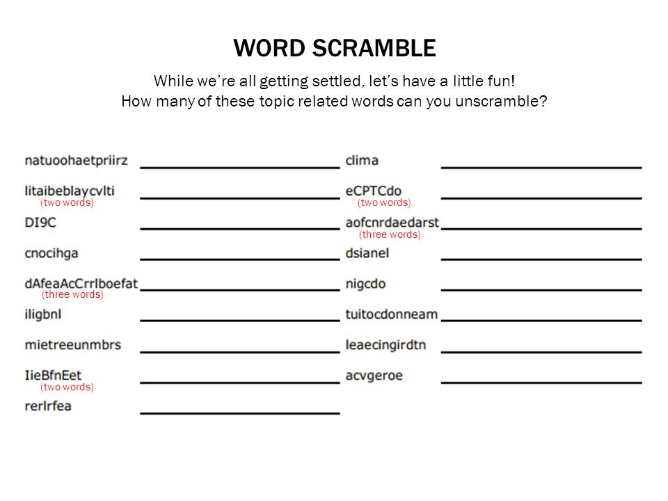 WORD SCRAMBLE While we're all getting settled, let's have a little fun! How many of these topic related words can you unscramble